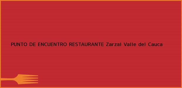 Teléfono, Dirección y otros datos de contacto para PUNTO DE ENCUENTRO RESTAURANTE, Zarzal, Valle del Cauca, Colombia