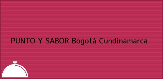 Teléfono, Dirección y otros datos de contacto para PUNTO Y SABOR, Bogotá, Cundinamarca, Colombia