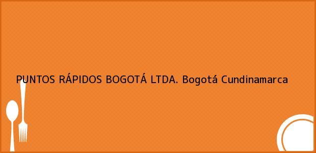 Teléfono, Dirección y otros datos de contacto para PUNTOS RÁPIDOS BOGOTÁ LTDA., Bogotá, Cundinamarca, Colombia