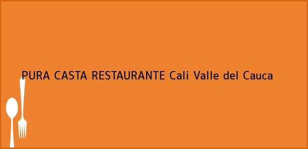 Teléfono, Dirección y otros datos de contacto para PURA CASTA RESTAURANTE, Cali, Valle del Cauca, Colombia