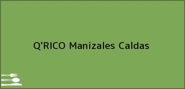 Teléfono, Dirección y otros datos de contacto para Q'RICO, Manizales, Caldas, Colombia