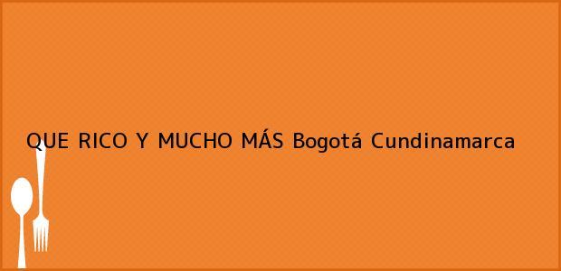 Teléfono, Dirección y otros datos de contacto para QUE RICO Y MUCHO MÁS, Bogotá, Cundinamarca, Colombia