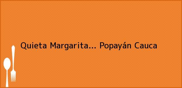 Teléfono, Dirección y otros datos de contacto para Quieta Margarita..., Popayán, Cauca, Colombia