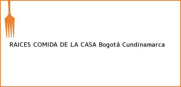 Teléfono, Dirección y otros datos de contacto para RAICES COMIDA DE LA CASA, Bogotá, Cundinamarca, Colombia