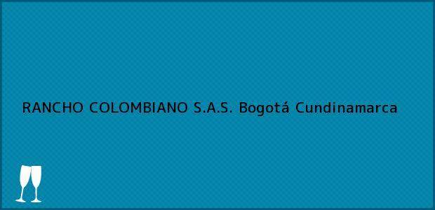 Teléfono, Dirección y otros datos de contacto para RANCHO COLOMBIANO S.A.S., Bogotá, Cundinamarca, Colombia