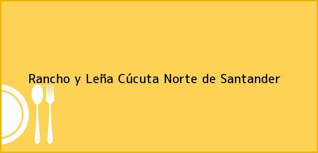 Teléfono, Dirección y otros datos de contacto para Rancho y Leña, Cúcuta, Norte de Santander, Colombia
