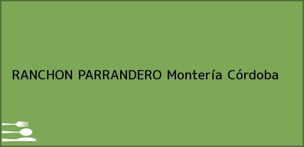 Teléfono, Dirección y otros datos de contacto para RANCHON PARRANDERO, Montería, Córdoba, Colombia