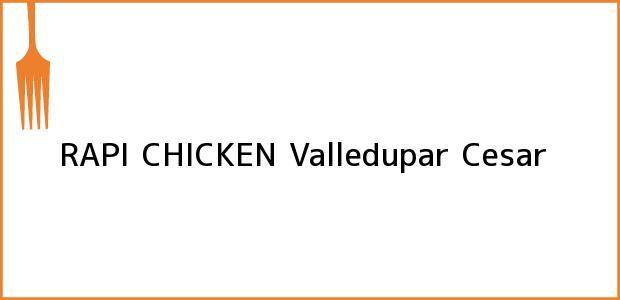 Teléfono, Dirección y otros datos de contacto para RAPI CHICKEN, Valledupar, Cesar, Colombia