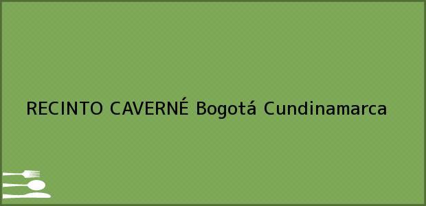 Teléfono, Dirección y otros datos de contacto para RECINTO CAVERNÉ, Bogotá, Cundinamarca, Colombia