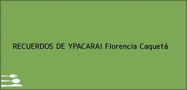 Teléfono, Dirección y otros datos de contacto para RECUERDOS DE YPACARAI, Florencia, Caquetá, Colombia