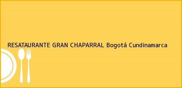 Teléfono, Dirección y otros datos de contacto para RESATAURANTE GRAN CHAPARRAL, Bogotá, Cundinamarca, Colombia