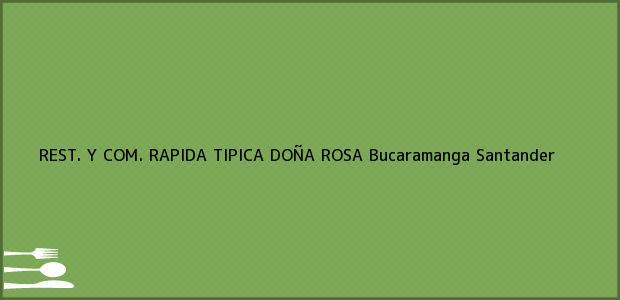 Teléfono, Dirección y otros datos de contacto para REST. Y COM. RAPIDA TIPICA DOÑA ROSA, Bucaramanga, Santander, Colombia
