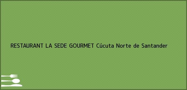 Teléfono, Dirección y otros datos de contacto para RESTAURANT LA SEDE GOURMET, Cúcuta, Norte de Santander, Colombia