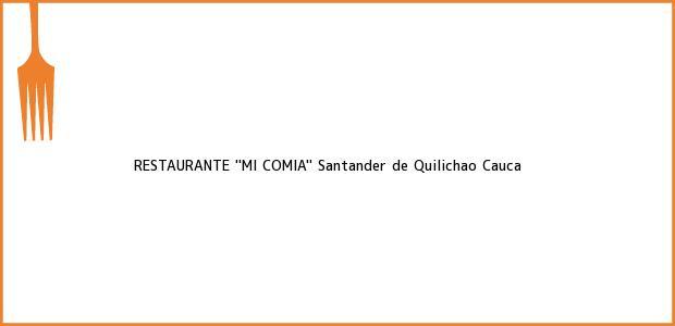 Teléfono, Dirección y otros datos de contacto para RESTAURANTE ''MI COMIA'', Santander de Quilichao, Cauca, Colombia
