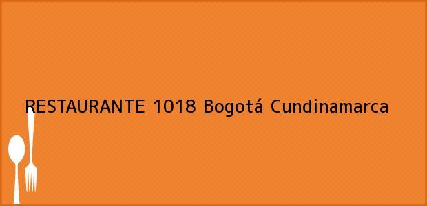 Teléfono, Dirección y otros datos de contacto para RESTAURANTE 1018, Bogotá, Cundinamarca, Colombia