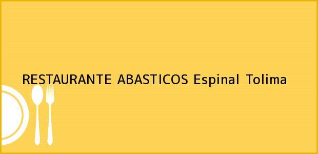 Teléfono, Dirección y otros datos de contacto para RESTAURANTE ABASTICOS, Espinal, Tolima, Colombia