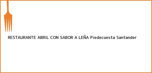 Teléfono, Dirección y otros datos de contacto para RESTAURANTE ABRIL CON SABOR A LEÑA, Piedecuesta, Santander, Colombia