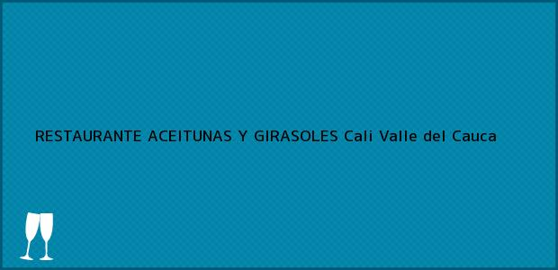 Teléfono, Dirección y otros datos de contacto para RESTAURANTE ACEITUNAS Y GIRASOLES, Cali, Valle del Cauca, Colombia