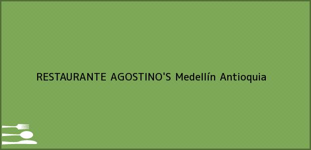 Teléfono, Dirección y otros datos de contacto para RESTAURANTE AGOSTINO'S, Medellín, Antioquia, Colombia