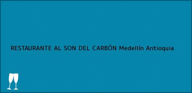 Teléfono, Dirección y otros datos de contacto para RESTAURANTE AL SON DEL CARBÓN, Medellín, Antioquia, Colombia