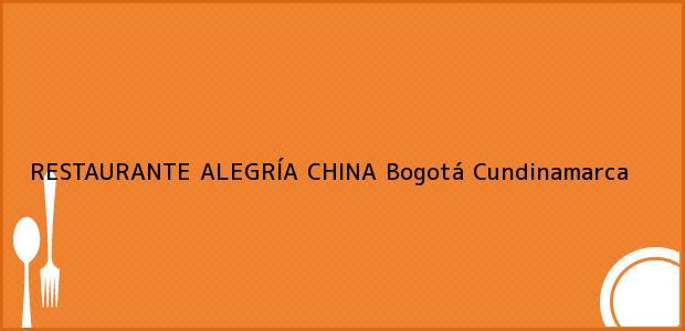Teléfono, Dirección y otros datos de contacto para RESTAURANTE ALEGRÍA CHINA, Bogotá, Cundinamarca, Colombia
