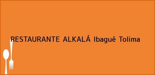 Teléfono, Dirección y otros datos de contacto para RESTAURANTE ALKALÁ, Ibagué, Tolima, Colombia