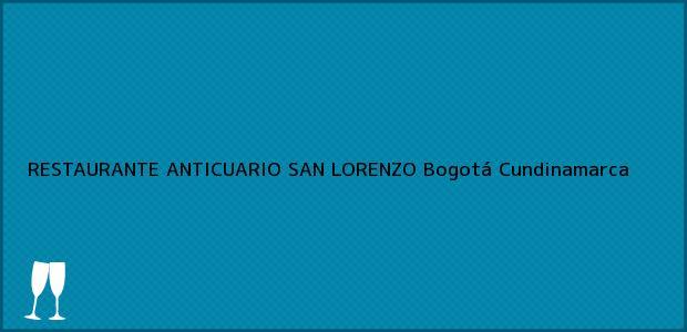 Teléfono, Dirección y otros datos de contacto para RESTAURANTE ANTICUARIO SAN LORENZO, Bogotá, Cundinamarca, Colombia
