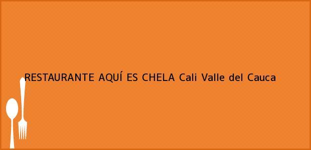 Teléfono, Dirección y otros datos de contacto para RESTAURANTE AQUÍ ES CHELA, Cali, Valle del Cauca, Colombia