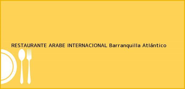 Teléfono, Dirección y otros datos de contacto para RESTAURANTE ARABE INTERNACIONAL, Barranquilla, Atlántico, Colombia