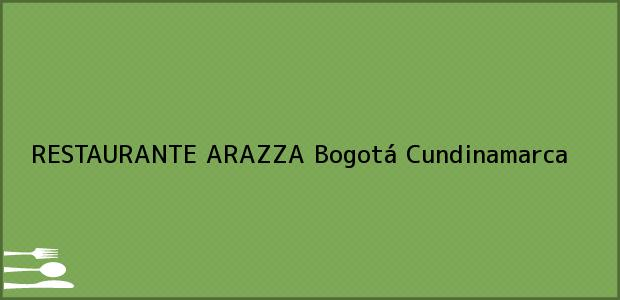 Teléfono, Dirección y otros datos de contacto para RESTAURANTE ARAZZA, Bogotá, Cundinamarca, Colombia