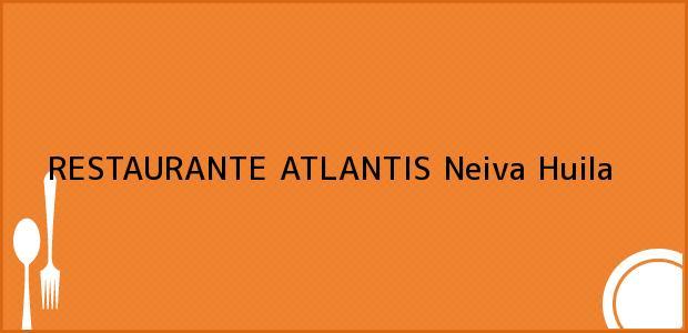 Teléfono, Dirección y otros datos de contacto para RESTAURANTE ATLANTIS, Neiva, Huila, Colombia