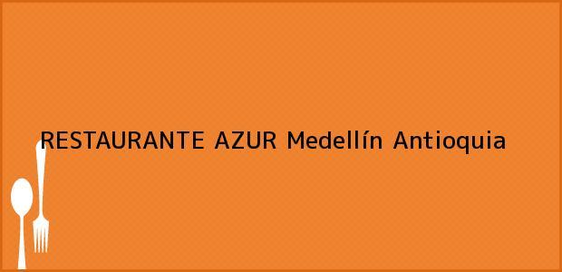 Teléfono, Dirección y otros datos de contacto para RESTAURANTE AZUR, Medellín, Antioquia, Colombia