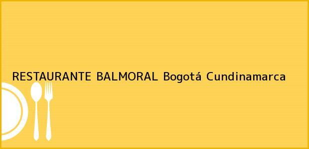 Teléfono, Dirección y otros datos de contacto para RESTAURANTE BALMORAL, Bogotá, Cundinamarca, Colombia