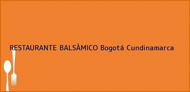 Teléfono, Dirección y otros datos de contacto para RESTAURANTE BALSÀMICO, Bogotá, Cundinamarca, Colombia