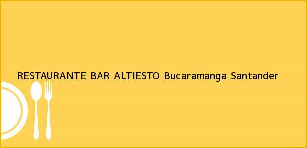 Teléfono, Dirección y otros datos de contacto para RESTAURANTE BAR ALTIESTO, Bucaramanga, Santander, Colombia