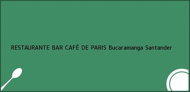 Teléfono, Dirección y otros datos de contacto para RESTAURANTE BAR CAFÉ DE PARIS, Bucaramanga, Santander, Colombia