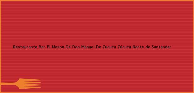 Teléfono, Dirección y otros datos de contacto para Restaurante Bar El Meson De Don Manuel De Cucuta, Cúcuta, Norte de Santander, Colombia