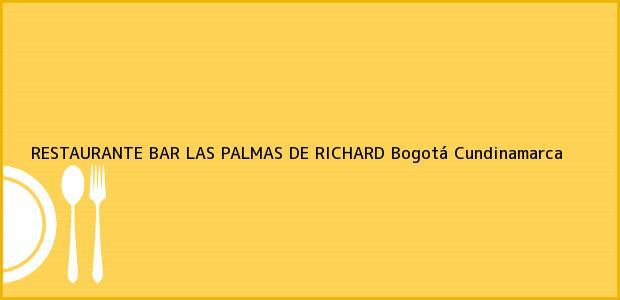 Teléfono, Dirección y otros datos de contacto para RESTAURANTE BAR LAS PALMAS DE RICHARD, Bogotá, Cundinamarca, Colombia