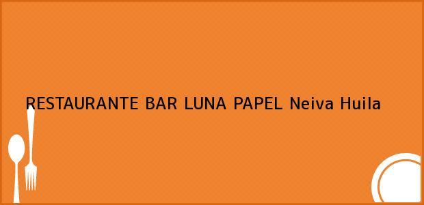 Teléfono, Dirección y otros datos de contacto para RESTAURANTE BAR LUNA PAPEL, Neiva, Huila, Colombia