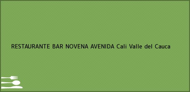 Teléfono, Dirección y otros datos de contacto para RESTAURANTE BAR NOVENA AVENIDA, Cali, Valle del Cauca, Colombia