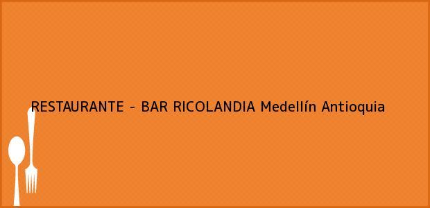 Teléfono, Dirección y otros datos de contacto para RESTAURANTE - BAR RICOLANDIA, Medellín, Antioquia, Colombia