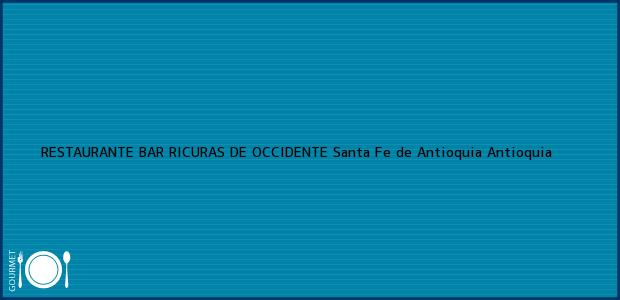 Teléfono, Dirección y otros datos de contacto para RESTAURANTE BAR RICURAS DE OCCIDENTE, Santa Fe de Antioquia, Antioquia, Colombia