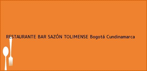 Teléfono, Dirección y otros datos de contacto para RESTAURANTE BAR SAZÓN TOLIMENSE, Bogotá, Cundinamarca, Colombia