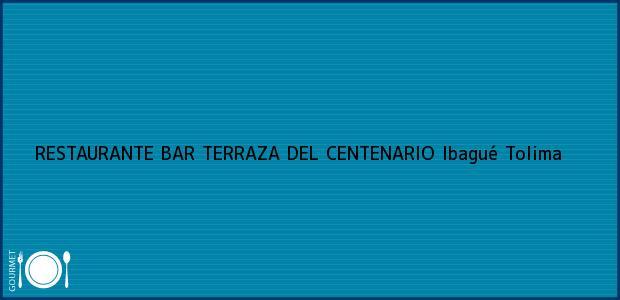 Teléfono, Dirección y otros datos de contacto para RESTAURANTE BAR TERRAZA DEL CENTENARIO, Ibagué, Tolima, Colombia