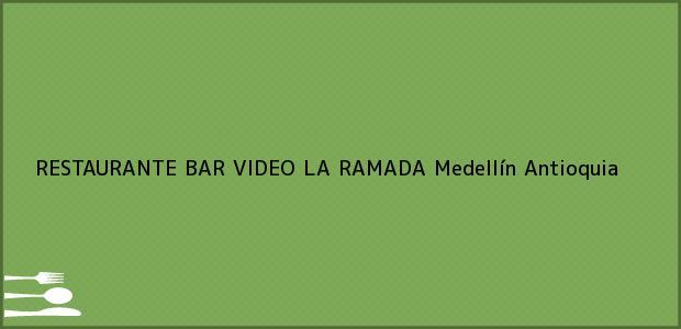 Teléfono, Dirección y otros datos de contacto para RESTAURANTE BAR VIDEO LA RAMADA, Medellín, Antioquia, Colombia
