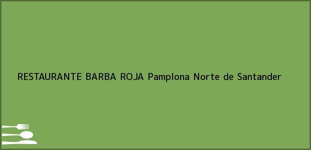Teléfono, Dirección y otros datos de contacto para RESTAURANTE BARBA ROJA, Pamplona, Norte de Santander, Colombia