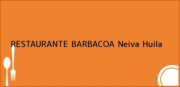 Teléfono, Dirección y otros datos de contacto para RESTAURANTE BARBACOA, Neiva, Huila, Colombia