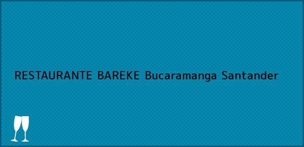 Teléfono, Dirección y otros datos de contacto para RESTAURANTE BAREKE, Bucaramanga, Santander, Colombia