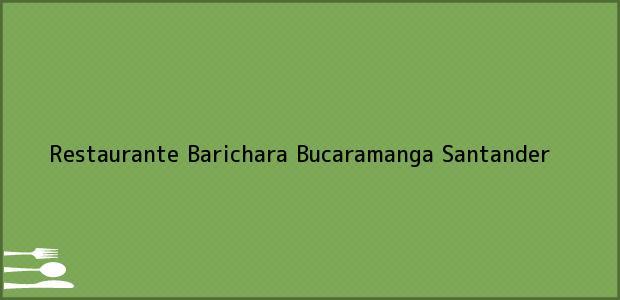 Teléfono, Dirección y otros datos de contacto para Restaurante Barichara, Bucaramanga, Santander, Colombia