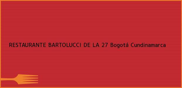 Teléfono, Dirección y otros datos de contacto para RESTAURANTE BARTOLUCCI DE LA 27, Bogotá, Cundinamarca, Colombia